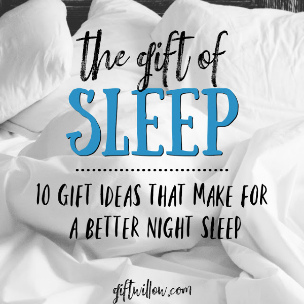 These are the best gifts for sleep that will relieve anxiety, provide a better sleep environment, and make you feel more comfortable.  They're gifts that increase your quality of life...and what is better than that?
